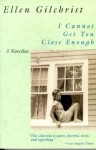 I Cannot Get You Close Enough: Three Novellas - Ellen Gilchrist