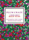 Plum Crazy: A Book About Beach Plums - Elizabeth Post Mirel, Betty Fraser
