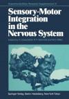Sensory-Motor Integration in the Nervous System - O. Creutzfeldt, Robert F. Schmidt