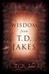 Wisdom from T.D. Jakes - T.D. Jakes