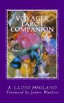 Voyager Tarot Companion - R Lloyd Hegland, Amy Katz, James Wanless