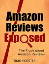 Amazon Reviews Exposed: The Truth about Amazon Reviews - Timo Hofstee