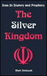 The Silver Kingdom: Iran in History and Prophecy - Mark Hitchcock