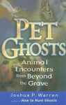 Pet Ghosts: Animal Encounters from Beyond the Grave - Joshua P. Warren