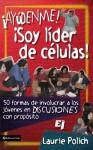 Ayudenme! Soy Lider de Celulas!: 50 Formas de Involucrar a Los Jovenes En Discusiones Con Propositos - Laurie Polich