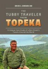 The Tubby Traveler from Topeka: A Unique Case Study of a Bon Vivant's Travels Around the World - Brian S. Edwards