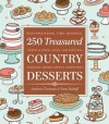 250 Treasured Country Desserts: Mouthwatering, Time-Honored, Tried & True, Soul-Satisfying, Handed-Down Sweet Comforts - Fran Raboff, Andrea Chesman