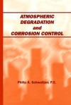 Atmospheric Degradation and Corrosion Control - Philip A. Schweitzer