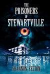 The Prisoners of Stewartville - Shannon Felton