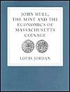 John Hull, the Mint and the Economics of Massachusetts Coinage - Louis Jordan