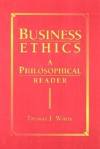 Business Ethics: A Philosophical Reader - Thomas I. White