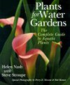 Plants For Water Gardens: The Complete Guide To Aquatic Plants - Helen Nash, Steve Stroupe, Perry Slocam, Bob Romar