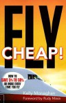 Fly Cheap!: How to Save 5% to %50 or More Every Time You Fly - Kelly Monaghan