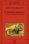 Il Medioevo fantastico. Antichità ed esotismi nell'arte gotica - Jurgis Baltrušaitis, Fulvio Zuliani, F. Bovoli, Massimo Oldoni