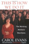This Is How We Do It: The Working Mothers' Manifesto - Carol Evans