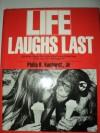 Life Laughs Last - Philip B. Kunhardt