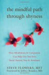 The Mindful Path through Shyness: How Mindfulness and Compassion Can Help Free You from Social Anxiety, Fear, and Avoidance - Steve Flowers Mft, Jeffrey Brantley