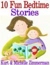 10 Fun Bedtime Stories (Plus two free stories!) - Kurt Zimmerman, Michelle Zimmerman