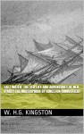 Salt Water: The Sea Life and Adventures of Neil D'Arcy the Midshipman by Kingston (Annotated) - W. H.G. Kingston