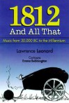 1812 and All That: A Concise History of Music from 30,000 BC to the Millennium - Lawrence Leonard