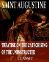 On The Catechising Of The Uninstructed (With Active Table of Contents) - Augustine of Hippo, Philip Schaff