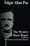 "The Mystery of Marie Roget: A Sequel to ""The Murders in The Rue Morgue."" - Edgar Allan Poe, S R P"