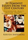 51 Feminist Essays from the 21st Century - Kirsten Anderberg