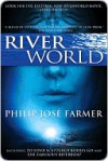 Riverworld: Including To Your Scattered Bodies Go & The Fabulous Riverboat - Philip José Farmer