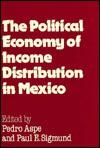The Political Economy Of Income Distribution In Mexico - Pedro Aspe Armella, Paul E. Sigmund
