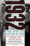 1932: The Rise of Hitler and FDR--Two Tales of Politics, Betrayal, and Unlikely Destiny - David Pietrusza