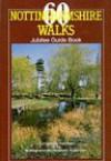 60 Nottinghamshire Walks: Jubilee Guide Book - Chris Thompson