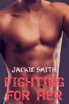 Fighting for Her: Underground Alpha Fighter Romance - Jackie Smith