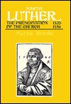 Martin Luther: The Preservation of the Church 1532-1546 - Martin Brecht, James L. Schaaf