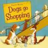 Dogs Go Shopping. Sharon Rentta - Sharon Rentta