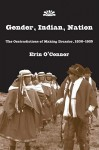Gender, Indian, Nation: The Contradictions of Making Ecuador, 1830�1925 - Erin O'Connor