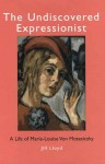 The Undiscovered Expressionist: A Life of Marie-Louise Von Motesiczky - Jill Lloyd