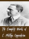 The Complete Works of E. Phillips Oppenheim (53 Complete Works of E. Phillips Oppenheim Including The Great Impersonation, The Great Prince Shan, The Betrayal, Havoc, Jacob's Ladder, And More) - E. Phillips Oppenheim