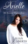 By Lilian Roberts Arielle Immortal Awakening (The Immortal Rapture Series) (Volume 1) [Paperback] - Lilian Roberts