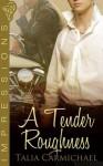 A Tender Roughness - Talia Carmichael