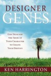 Designer Genes: God Designed the Seeds of Your Character to Create Your Destiny - Ken Harrington
