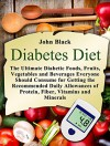 Diabetes Diet: The Ultimate Diabetic Foods, Fruits, Vegetables and Beverages Everyone Should Consume for Getting the Recommended Daily Allowances of Protein, ... diet plan eat, diabetes diet ultimate) - John Black