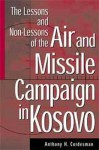 The Lessons And Non Lessons Of The Air And Missile Campaign In Kosovo - Anthony H. Cordesman