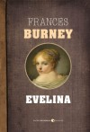 Evelina: Or, The History of A Young Lady's Entrance into the World - Frances Burney