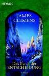 Das Buch Der Entscheidung - James Clemens, Irene Holicki