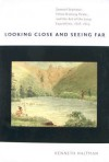 Looking Close and Seeing Far: Samuel Seymour, Titian Ramsay Peale, and the Art of the Long Expedition, 1818-1823 - Kenneth Haltman