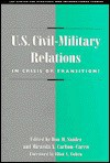 U.S. Civil-Military Relations: In Crisis or Transition? (Csis Significant Issues Series) - Don M. Snider, Don M. M. Snider