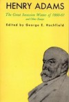The Great Secession Winter of 1860 and Other Essays - Henry Adams, George E. Hochfield
