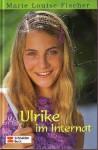Ulrike im Internat - Marie Louise Fischer