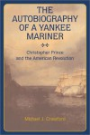 Autobiography of a Yankee Mariner: Christopher Prince and the American Revolution - Michael J. Crawford