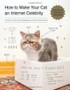 How to Make Your Cat an Internet Celebrity: A Guide to Financial Freedom by Carlin, Patricia (2014) Paperback - Patricia Carlin